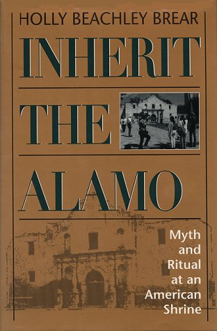 Inherit the Alamo: Myth and Ritual at: Holly Beachley Brear