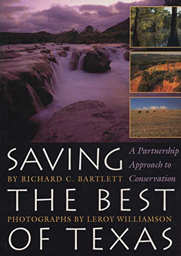 Saving the Best of Texas : A Partnership Approach to Conservation: Bartlett, Richard C.