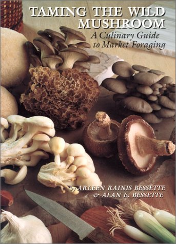 9780292708563: Taming the Wild Mushroom: A Culinary Guide to Market Foraging