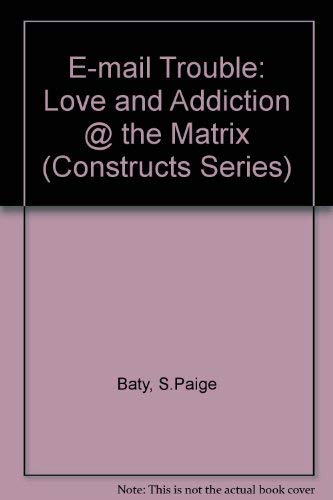9780292708631: e-mail trouble: love and addiction @ the matrix (Constructs)
