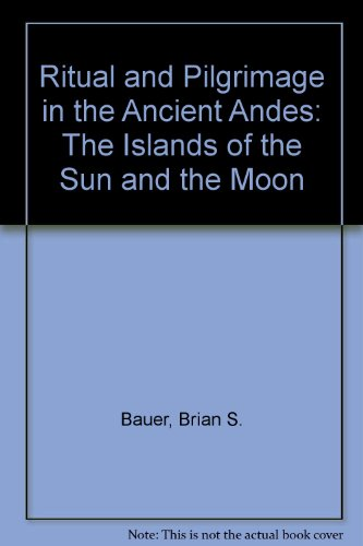 9780292708891: Ritual and Pilgrimage in the Ancient Andes: The Islands of the Sun and the Moon