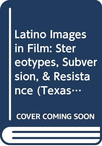 9780292709065: Latino Images in Film: Stereotypes, Subversion, and Resistance (Texas Film and Media Studies Series)