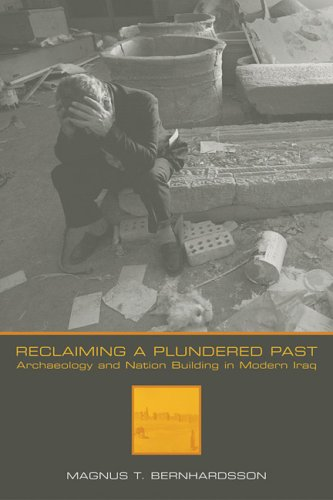 Reclaiming a Plundered Past: Archaeology and Nation Building in Modern Iraq: Bernhardsson, Magnus T...