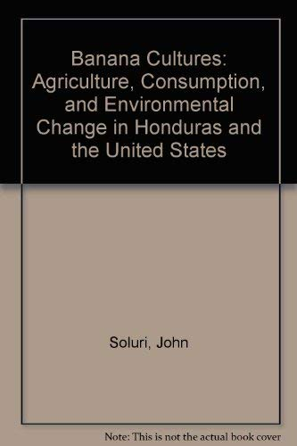 9780292709577: Banana Cultures: Agriculture, Consumption, and Environmental Change in Honduras and the United States