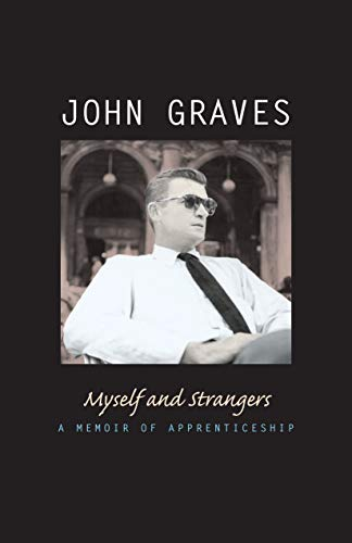 Myself and Strangers: A Memoir of Apprenticeship (0292709722) by John Graves
