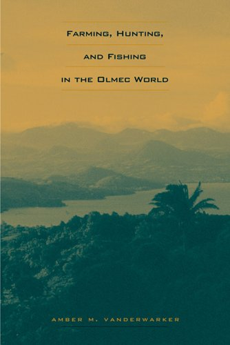 Farming, Hunting, and Fishing in the Olmec World (The Linda Schele Series in Maya and Pre-Columbian...