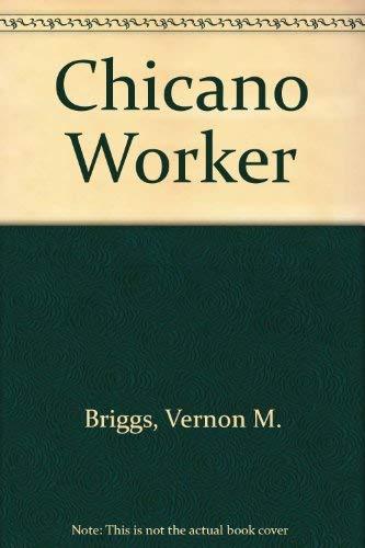 The Chicano Worker: Briggs, Vernon M.