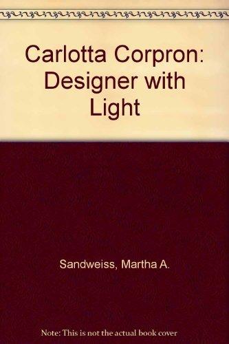 Carlotta Corpron, Designer With Light: Corpron, Carlotta