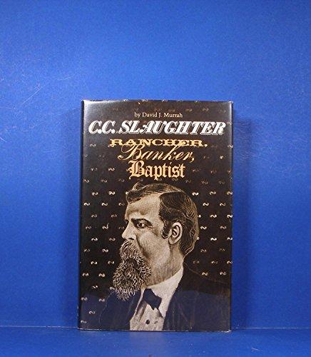 C.C. Slaughter, Rancher, Banker, Baptist (M K Brown Range Life Series): Murrah, David J.