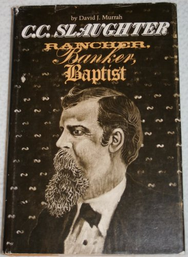 C.C. Slaughter, Rancher, Banker, Baptist: Murrah, David J.