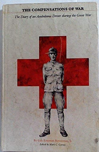 THE COMPENSATIONS OF WAR. The Diary of: BOWERMAN, Guy Emerson