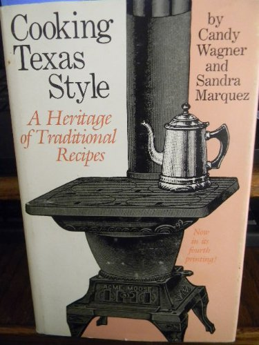 Cooking Texas Style: A Heritage of Traditional Recipes: Wagner, Candy; Marquez, Sandra