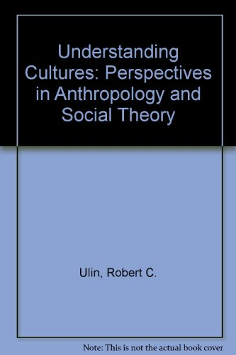 Understanding Cultures : Perspectives in Anthropology and Social Theory: Ulin, Robert C.