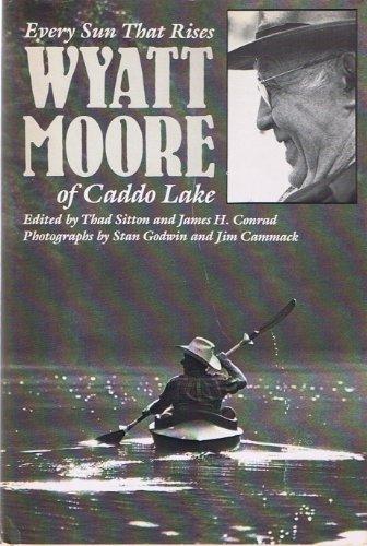 9780292711075: Every Sun That Rises: Wyatt Moore of Caddo Lake
