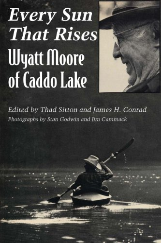 9780292711082: Every Sun That Rises: Wyatt Moore of Caddo Lake