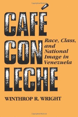 Café con leche: Race, Class, and National Image in Venezuela: Wright, Winthrop R.