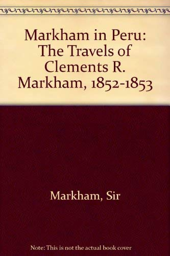 9780292711327: Markham in Peru: The Travels of Clements R. Markham, 1852-1853