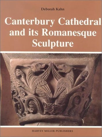 Canterbury Cathedral and Its Romanesque Sculpture: Kahn, Deborah