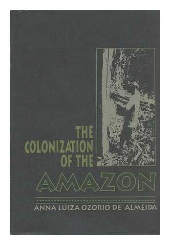 The Colonization of the Amazon.: de Almeida, Anna Luiza Ozorio.