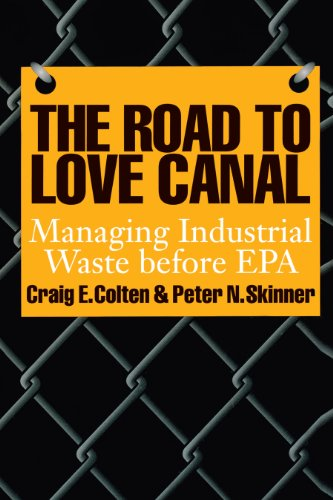 The Road to Love Canal: Managing Industrial Waste before EPA: Colten, Craig E.; Skinner, Peter N.