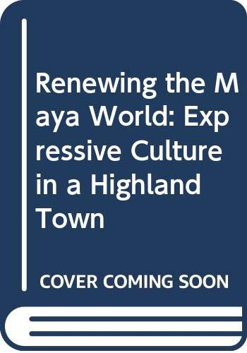 9780292712249: Renewing the Maya World: Expressive Culture in a Highland Town