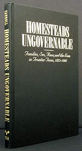 Homesteads Ungovernable: Families, Sex, Race, and the: Mark M. Carroll