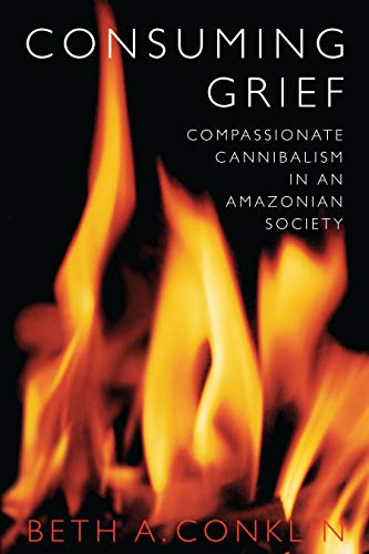 9780292712362: Consuming Grief: Compassionate Cannibalism in an Amazonian Society