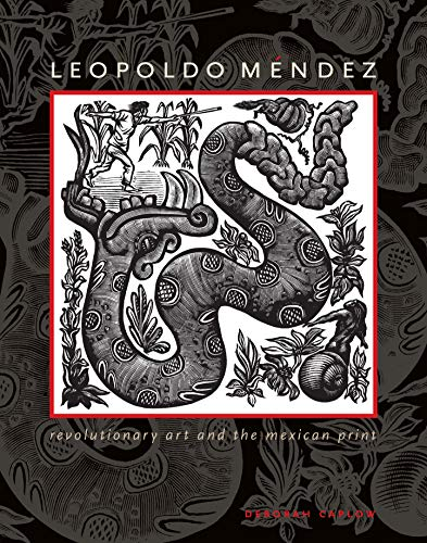 Leopoldo Méndez: Revolutionary Art and the Mexican Print: Caplow, Deborah
