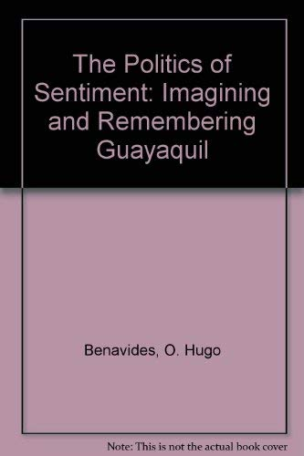 9780292712898: The Politics of Sentiment: Imagining and Remembering Guayaquil
