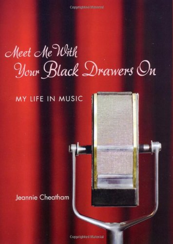 Meet Me With Your Black Drawers on: My Life in Music: Cheatham, Jeannie