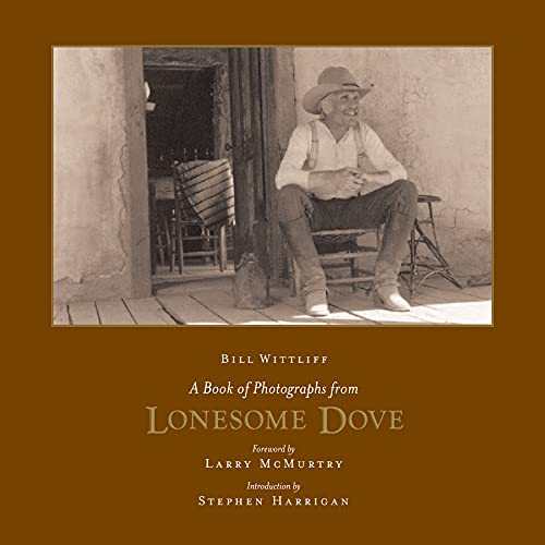 A Book of Photographs from Lonesome Dove: Wittliff, Bill