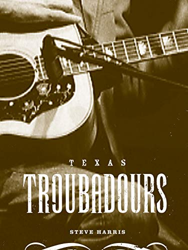 Texas Troubadours (Jack and Doris Smothers Series in Texas History) (029271324X) by Harris, Steve