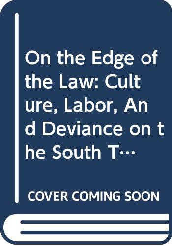 9780292713338: On the Edge of the Law: Culture, Labor, and Deviance on the South Texas Border