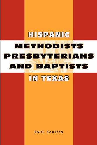 Hispanic Methodists, Presbyterians, and Baptists in Texas: Barton, Paul