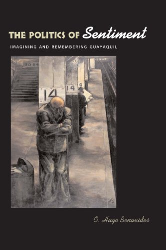 9780292713369: The Politics of Sentiment: Imagining and Remembering Guayaquil