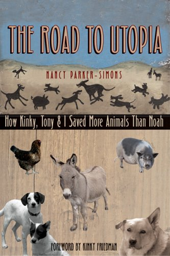 The Road to Utopia: How Kinky, Tony, and I Saved More Animals than Noah: Parker-Simons, Nancy