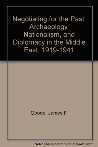 9780292714977: Negotiating for the Past: Archaeology, Nationalism, and Diplomacy in the Middle East, 1919-1941