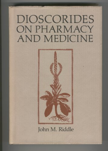 Dioscorides on Pharmacy and Medicine (History of Science Series): Riddle, John M.