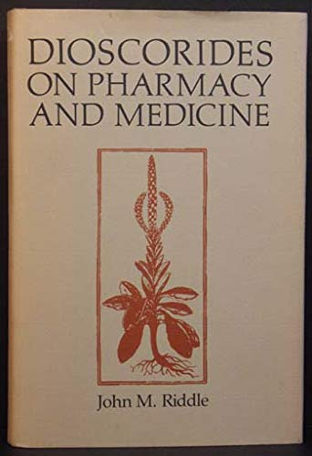 Dioscorides on Pharmacy and Medicine: Riddle, John M.