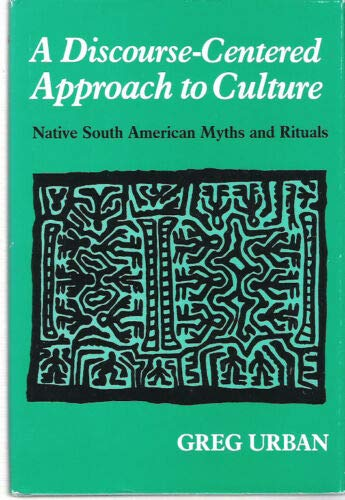 9780292715622: A Discourse-Centered Approach to Culture: Native South American Myths and Rituals (Texas Linguistics Series)