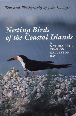 9780292715677: Nesting Birds of the Coastal Islands: A Naturalist's Year on Galveston Bay (Corrie Herring Hooks Series)