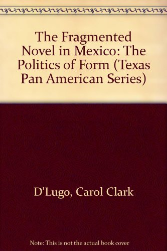 9780292715875: The Fragmented Novel in Mexico: The Politics of Form (Texas Pan American Series)