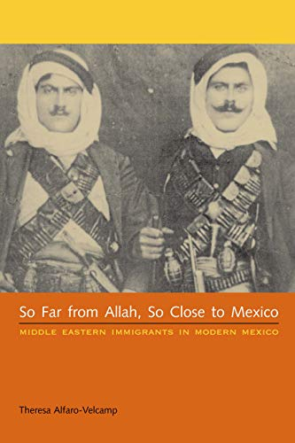 9780292716414: So Far from Allah, So Close to Mexico: Middle Eastern Immigrants in Modern Mexico
