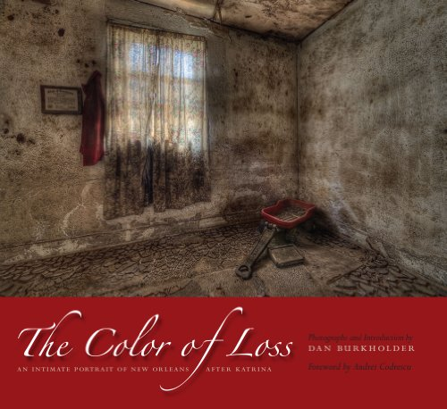 The Color of Loss: An Intimate Portrait of New Orleans after Katrina: Dan Burkholder