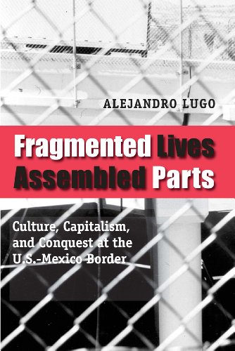 Fragmented Lives, Assembled Parts: Culture, Capitalism, and: Lugo, Alejandro