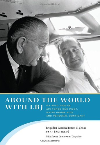 9780292717688: Around the World With LBJ: My Wild Ride As Air Force One Pilot, White House Aide, and Personal Confidant