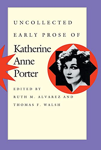 Uncollected Early Prose of Katherine Anne Porter: Katherine Anne Porter