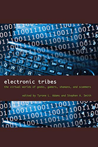 9780292717749: Electronic Tribes: The Virtual Worlds of Geeks, Gamers, Shamans, and Scammers