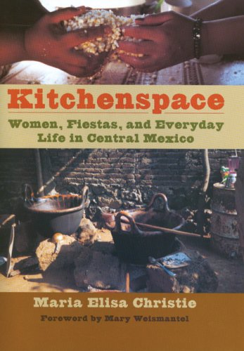 9780292717947: Kitchenspace: Women, Fiestas, and Everyday Life in Central Mexico (Joe R. and Teresa Lozana Long Series in Latin American and Latino Art and Culture)