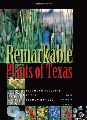 Remarkable Plants of Texas: Uncommon Accounts of Our Common Natives (Corrie Herring Hooks): Turner,...
